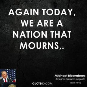Again today, we are a nation that mourns.