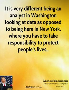 It is very different being an analyst in Washington looking at data as opposed to being here in New York, where you have to take responsibility to protect people's lives.