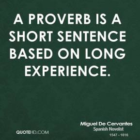 Miguel de Cervantes - A proverb is a short sentence based on long experience.