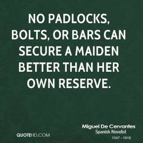 No padlocks, bolts, or bars can secure a maiden better than her own reserve.