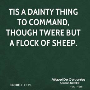 Miguel De Cervantes - Tis a dainty thing to command, though twere but a flock of sheep.