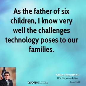Mike Fitzpatrick - As the father of six children, I know very well the challenges technology poses to our families.