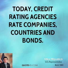 Mike Fitzpatrick - Today, credit rating agencies rate companies, countries and bonds.