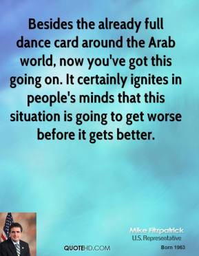 Mike Fitzpatrick  - Besides the already full dance card around the Arab world, now you've got this going on. It certainly ignites in people's minds that this situation is going to get worse before it gets better.