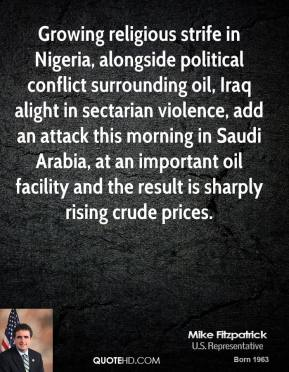 Mike Fitzpatrick  - Growing religious strife in Nigeria, alongside political conflict surrounding oil, Iraq alight in sectarian violence, add an attack this morning in Saudi Arabia, at an important oil facility and the result is sharply rising crude prices.