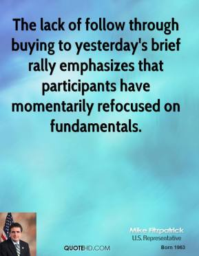 Mike Fitzpatrick  - The lack of follow through buying to yesterday's brief rally emphasizes that participants have momentarily refocused on fundamentals.