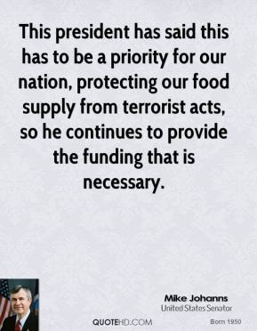 This president has said this has to be a priority for our nation, protecting our food supply from terrorist acts, so he continues to provide the funding that is necessary.