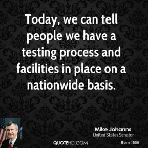 Mike Johanns - Today, we can tell people we have a testing process and facilities in place on a nationwide basis.