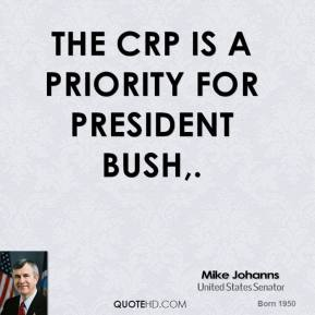 The CRP is a priority for President Bush.
