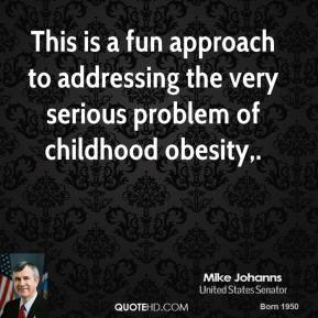Mike Johanns  - This is a fun approach to addressing the very serious problem of childhood obesity.