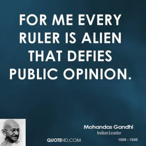 For me every ruler is alien that defies public opinion.