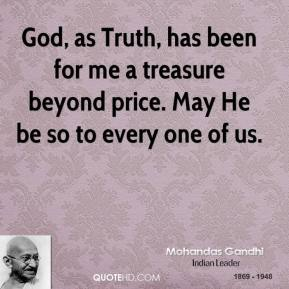 God, as Truth, has been for me a treasure beyond price. May He be so to every one of us.