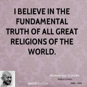 I believe in the fundamental truth of all great religions of the world.