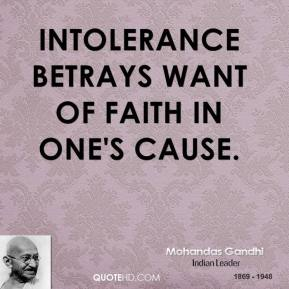 Intolerance betrays want of faith in one's cause.