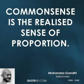 Commonsense is the realised sense of proportion.