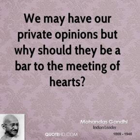 We may have our private opinions but why should they be a bar to the meeting of hearts?