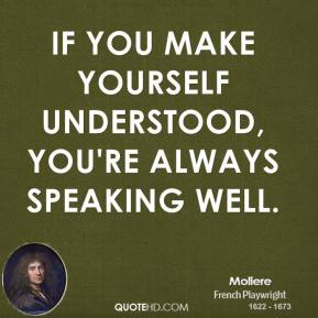 If you make yourself understood, you're always speaking well.