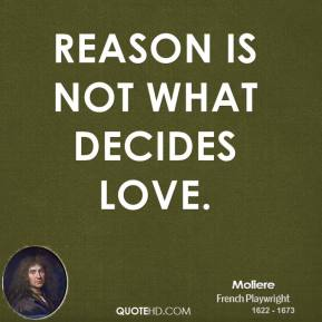 Reason is not what decides love.