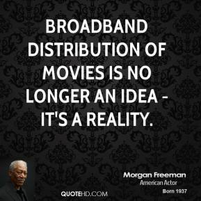 Broadband distribution of movies is no longer an idea - it's a reality.