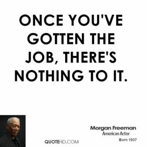 Once you've gotten the job, there's nothing to it.