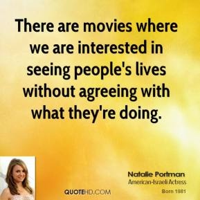 There are movies where we are interested in seeing people's lives without agreeing with what they're doing.