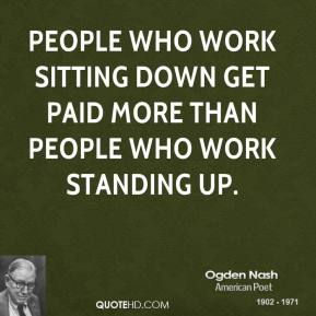 People who work sitting down get paid more than people who work standing up.
