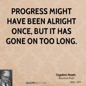 Progress might have been alright once, but it has gone on too long.