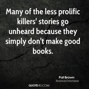 Many of the less prolific killers' stories go unheard because they simply don't make good books.