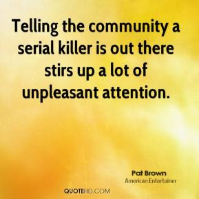 Telling the community a serial killer is out there stirs up a lot of unpleasant attention.