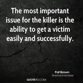 Pat Brown - The most important issue for the killer is the ability to get a victim easily and successfully.