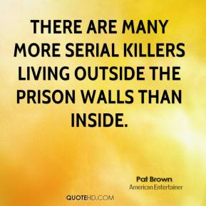 There are many more serial killers living outside the prison walls than inside.