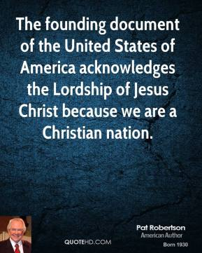 The founding document of the United States of America acknowledges the Lordship of Jesus Christ because we are a Christian nation.