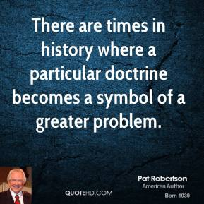 There are times in history where a particular doctrine becomes a symbol of a greater problem.