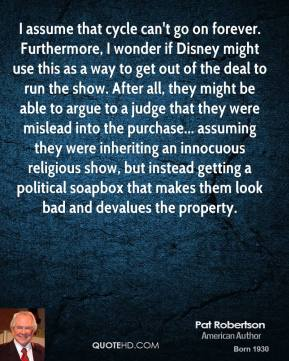 I assume that cycle can't go on forever. Furthermore, I wonder if Disney might use this as a way to get out of the deal to run the show. After all, they might be able to argue to a judge that they were mislead into the purchase... assuming they were inheriting an innocuous religious show, but instead getting a political soapbox that makes them look bad and devalues the property.