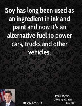 Paul Ryan  - Soy has long been used as an ingredient in ink and paint and now it's an alternative fuel to power cars, trucks and other vehicles.