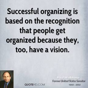 Paul Wellstone - Successful organizing is based on the recognition that people get organized because they, too, have a vision.