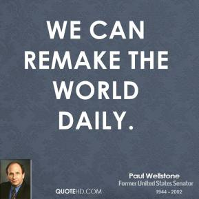 We can remake the world daily.