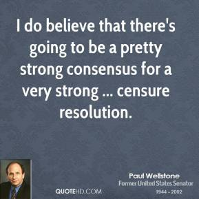 Paul Wellstone  - I do believe that there's going to be a pretty strong consensus for a very strong ... censure resolution.