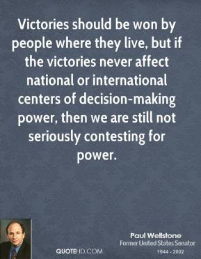 Victories should be won by people where they live, but if the victories never affect national or international centers of decision-making power, then we are still not seriously contesting for power.