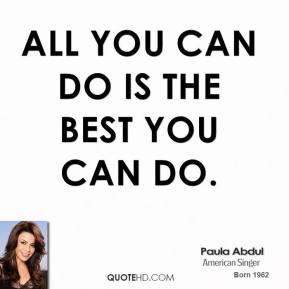 All you can do is the best you can do.