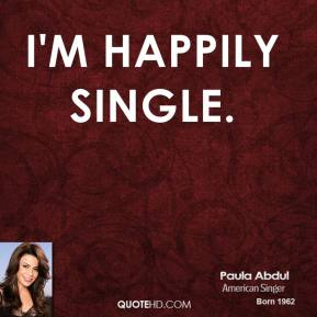 I'm happily single.