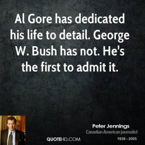 Peter Jennings - Al Gore has dedicated his life to detail. George W. Bush has not. He's the first to admit it.