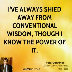 I've always shied away from conventional wisdom, though I know the power of it.