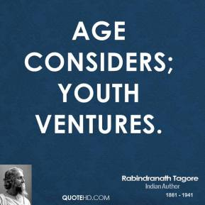 Age considers; youth ventures.