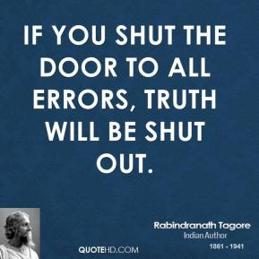 If you shut the door to all errors, truth will be shut out.