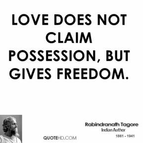 Love does not claim possession, but gives freedom.