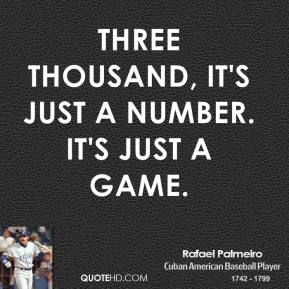 Rafael Palmeiro - Three thousand, it's just a number. It's just a game.