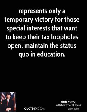 represents only a temporary victory for those special interests that want to keep their tax loopholes open, maintain the status quo in education.
