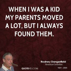 When I was a kid my parents moved a lot, but I always found them.
