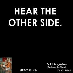 Saint Augustine - Hear the other side.